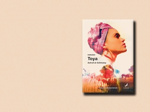 Recensione di Toya, il romanzo dello scrittore egiziano Ashraf al-Ashmawy | Brioschi #socialreview